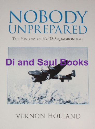 Nobody Unprepared - The History of No.78 Squadron RAF, by Vernon Holland